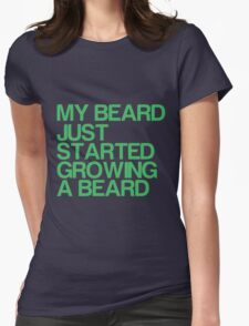 My beard just started growing a beard Womens Fitted T-Shirt