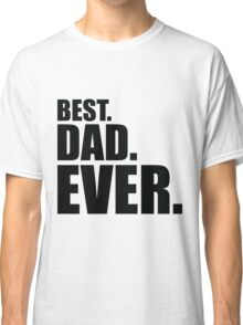 Best. Dad. Ever. Classic T-Shirt