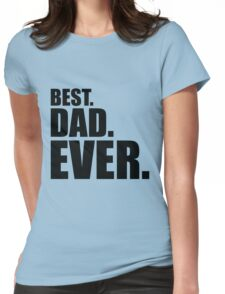 Best. Dad. Ever. Womens Fitted T-Shirt