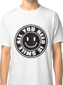 ALL YOU NEED IS SMILE. Classic T-Shirt