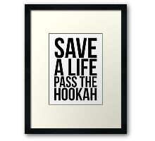 Save a Life Pass the Hookah Framed Print
