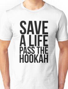 Save a Life Pass the Hookah Unisex T-Shirt
