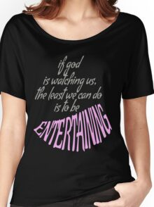 BE ENTERTAINING. Women's Relaxed Fit T-Shirt