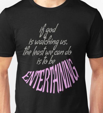 BE ENTERTAINING. Unisex T-Shirt