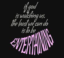 BE ENTERTAINING. T-Shirt