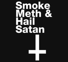Smoke Meth And Hail Satan Shirt by fleshandbone