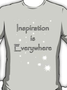 Inspiration is everywhere T-Shirt