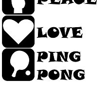 Peace Love Ping Pong by kwg2200