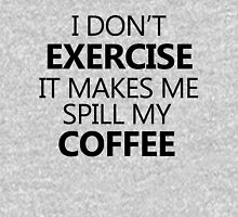 I don't exercise. It makes my coffee spill Long Sleeve T-Shirt