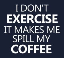 I don't exercise. It makes my coffee spill (white) Kids Clothes