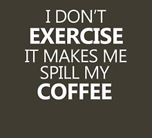 I don't exercise. It makes my coffee spill (white) T-Shirt