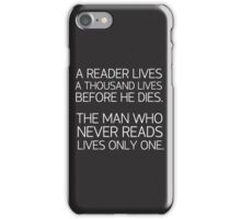 a reader lives a thousand lives before he dies. The man who never reads lives only one -quote iPhone Case/Skin
