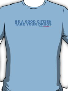 Be A Good Citizen Take Your Drugs T-Shirt