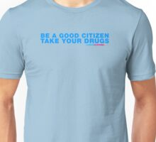 Be A Good Citizen Take Your Drugs Unisex T-Shirt
