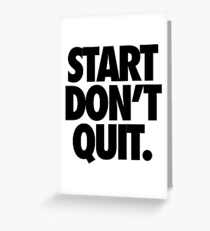 START DON'T QUIT. Greeting Card