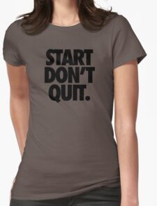 START DON'T QUIT. Womens Fitted T-Shirt