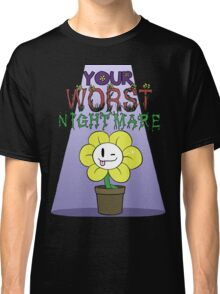 Flowey is Your Worst Nightmare Classic T-Shirt