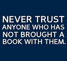 never trust anyone who has not brought a book with them - quote by daddydj12