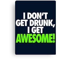 I DON'T GET DRUNK I GET AWESOME Canvas Print