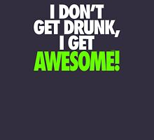 I DON'T GET DRUNK I GET AWESOME Unisex T-Shirt