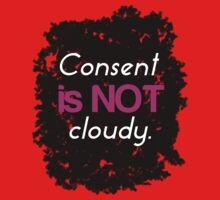 Consent Is Not Cloudy. by ericarkitchen