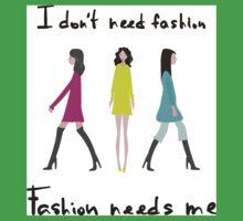 I don't need fashion. Fashion needs me One Piece - Short Sleeve