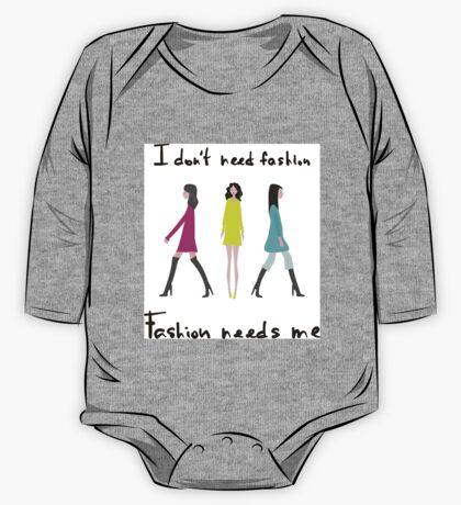 I don't need fashion. Fashion needs me One Piece - Long Sleeve