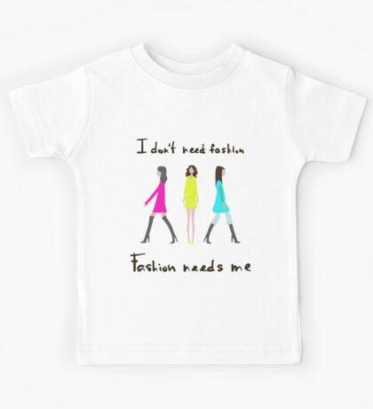 I don't need fashion. Fashion needs me Kids Tee
