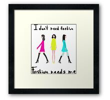 I don't need fashion. Fashion needs me Framed Print