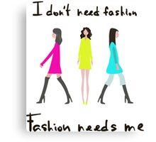 I don't need fashion. Fashion needs me Canvas Print