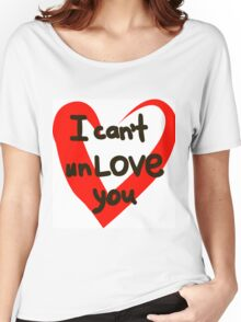 I can't unlove you. Women's Relaxed Fit T-Shirt