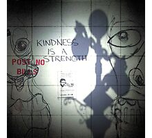 Kindness is a Strength Photographic Print