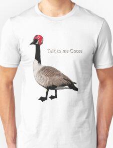 Talk to me Goose Unisex T-Shirt