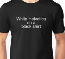 White Helvetica on a black shirt Unisex T-Shirt