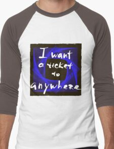 I want a ticket to anywhere. Men's Baseball ¾ T-Shirt