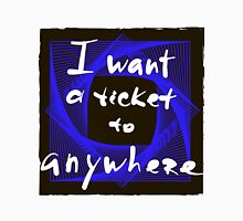 I want a ticket to anywhere. Unisex T-Shirt