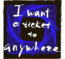I want a ticket to anywhere. Photographic Print