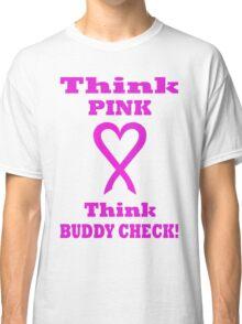 Think Pink LOVE Think BUDDY CHECK. PK03. Classic T-Shirt