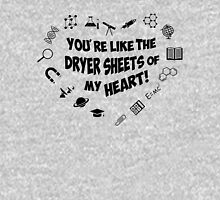 You're like the dryer sheets of my heart! T-Shirt