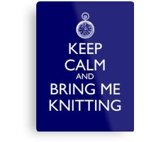 Keep Calm And Bring Me Knitting Metal Print