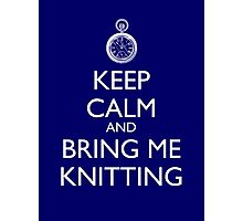 Keep Calm And Bring Me Knitting Photographic Print