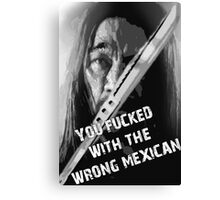 Machete - You Fucked With The Wrong Mexican Canvas Print