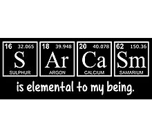Sarcasm is elemental to my being ( SArCaSm ) Photographic Print