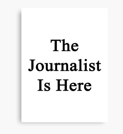 The Journalist Is Here  Canvas Print