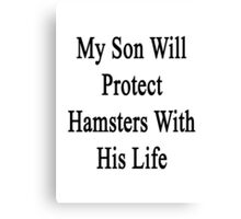 My Son Will Protect Hamsters With His Life  Canvas Print