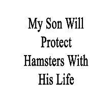 My Son Will Protect Hamsters With His Life  Photographic Print
