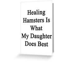 Healing Hamsters Is What My Daughter Does Best  Greeting Card