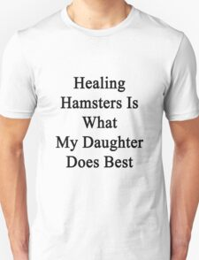 Healing Hamsters Is What My Daughter Does Best  Unisex T-Shirt