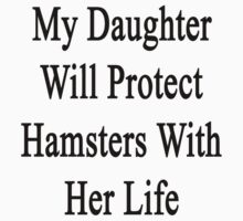 My Daughter Will Protect Hamsters With Her Life  by supernova23