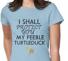 I SHALL PROTECT YOU MY FEEBLE TURTLEDUCK Womens Fitted T-Shirt